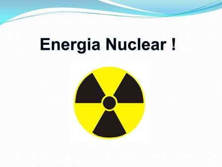 Energia Nuclear !.