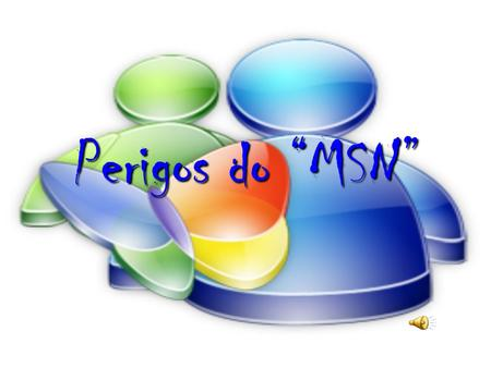 "Perigos do ""MSN""."