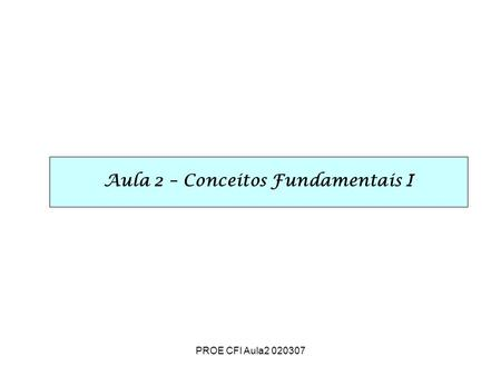 Aula 2 – Conceitos Fundamentais I