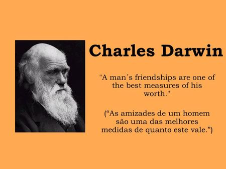 A man´s friendships are one of the best measures of his worth.