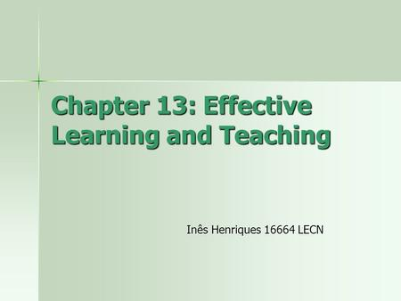 Chapter 13: Effective Learning and Teaching Inês Henriques 16664 LECN.
