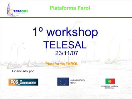 Plataforma Farol 1º workshop TELESAL 23/11/07 Financiado por: Plataforma FAROL.