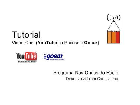Tutorial Video Cast (YouTube) e Podcast (Goear)