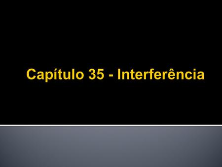 Capítulo 35 - Interferência