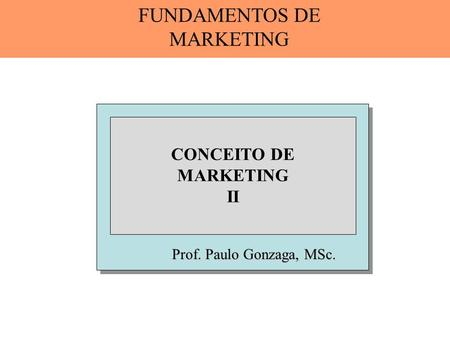 Prof. Paulo Gonzaga, MSc. CONCEITO DE MARKETING II FUNDAMENTOS DE MARKETING.