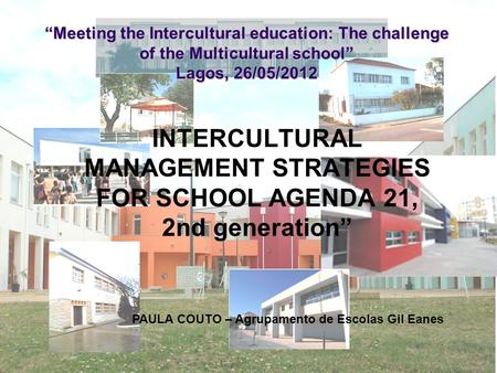 """Meeting the Intercultural education: The challenge of the Multicultural school"" Lagos, 26/05/2012 INTERCULTURAL MANAGEMENT STRATEGIES FOR SCHOOL AGENDA."