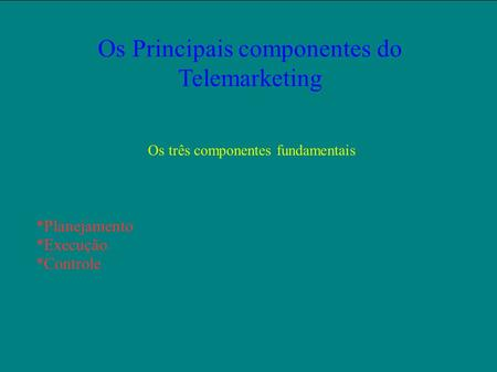 Os Principais componentes do Telemarketing