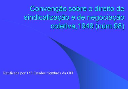 Ratificada por 153 Estados membros da OIT