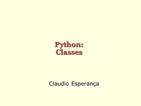 Python: Classes Claudio Esperança.