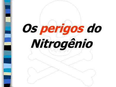 Os perigos do Nitrogênio