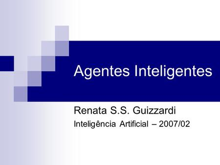Renata S.S. Guizzardi Inteligência Artificial – 2007/02