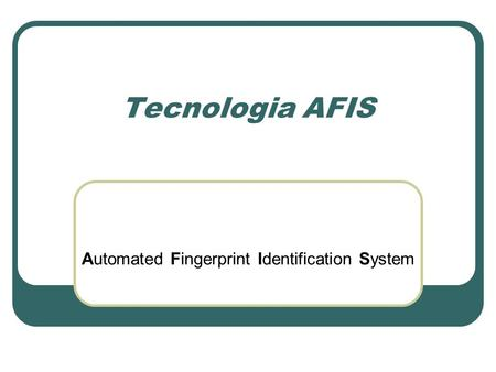 Tecnologia AFIS Automated Fingerprint Identification System.
