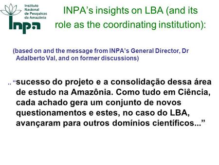 INPAs insights on LBA (and its role as the coordinating institution): (based on and the message from INPAs General Director, Dr Adalberto Val, and on former.