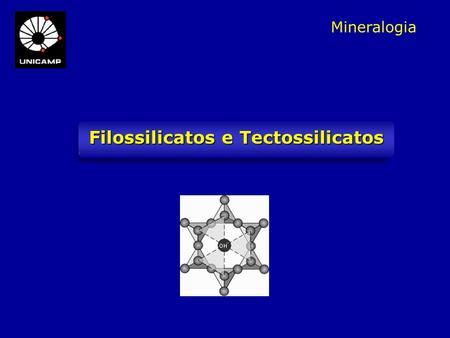 Filossilicatos e Tectossilicatos