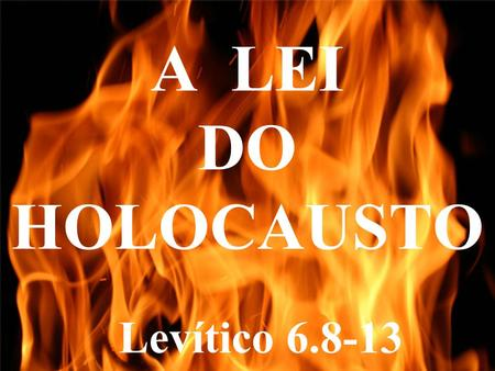 A LEI DO HOLOCAUSTO Levítico 6.8-13.