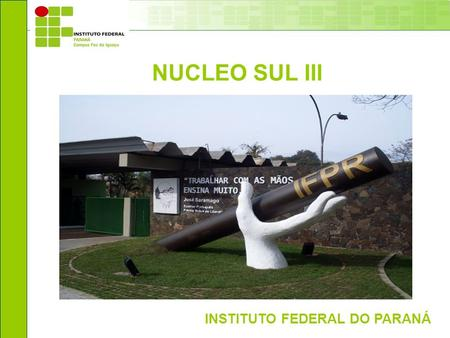 NUCLEO SUL III INSTITUTO FEDERAL DO PARANÁ.