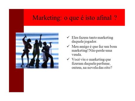 Marketing: o que é isto afinal ?