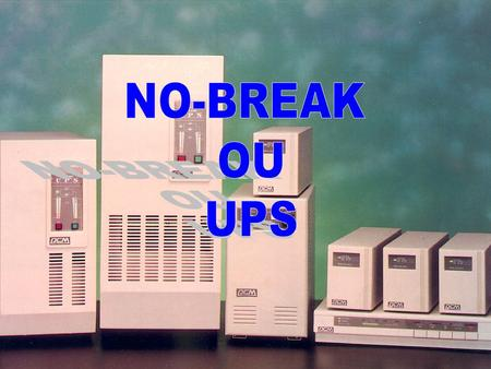 NO-BREAK OU UPS.