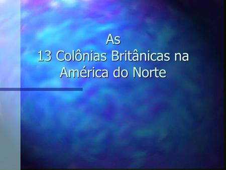 As 13 Colônias Britânicas na América do Norte