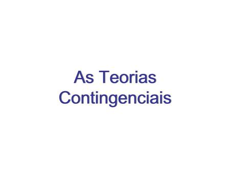 As Teorias Contingenciais