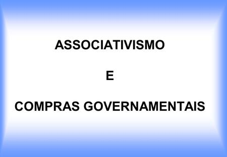 ASSOCIATIVISMO E COMPRAS GOVERNAMENTAIS