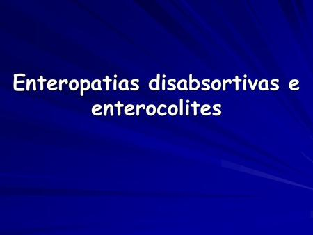 Enteropatias disabsortivas e enterocolites