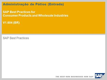 Administração de Pátios (Entrada) SAP Best Practices for Consumer Products and Wholesale Industries V1.604 (BR) SAP Best Practices.