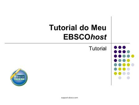 Support.ebsco.com Tutorial do Meu EBSCOhost Tutorial.