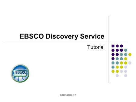 Support.ebsco.com EBSCO Discovery Service Tutorial.