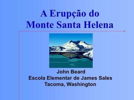 A Erupção do Monte Santa Helena Escola Elementar de James Sales