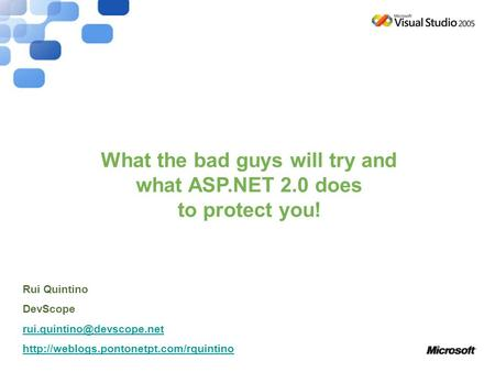 What the bad guys will try and what ASP.NET 2.0 does to protect you! Rui Quintino DevScope