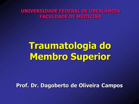 UNIVERSIDADE FEDERAL DE UBERLÂNDIA Traumatologia do Membro Superior