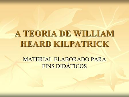A TEORIA DE WILLIAM HEARD KILPATRICK