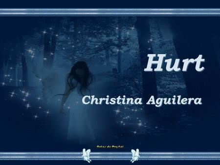 Hurt Hurt Christina Aguilera Seems like it was yesterday Parece que foi ontem You told me how proud you were Você me disse o quanto estava orgulhoso.