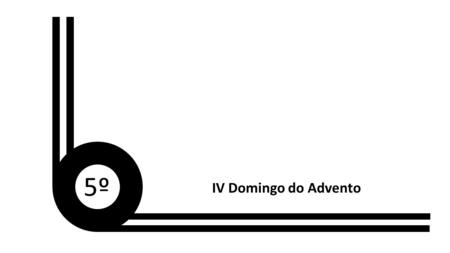5º IV Domingo do Advento.