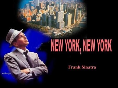 Frank Sinatra Start spreading the news, I'm leaving today Comece a espalhar a noticia, estou partindo hoje I Want to be a part of it – New York, New.
