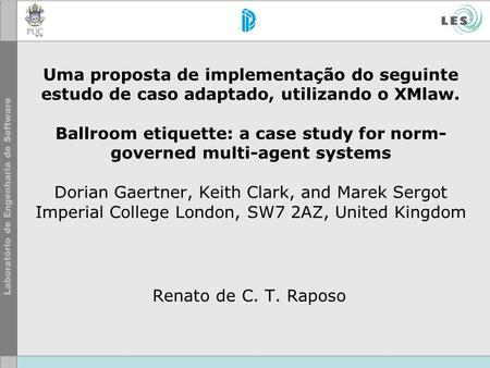 Uma proposta de implementação do seguinte estudo de caso adaptado, utilizando o XMlaw. Ballroom etiquette: a case study for norm- governed multi-agent.