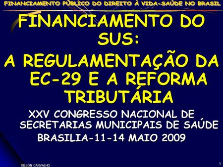 FINANCIAMENTO DO SUS: A REGULAMENTAÇÃO DA EC-29 E A REFORMA TRIBUTÁRIA