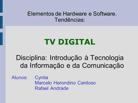 Elementos de Hardware e Software.
