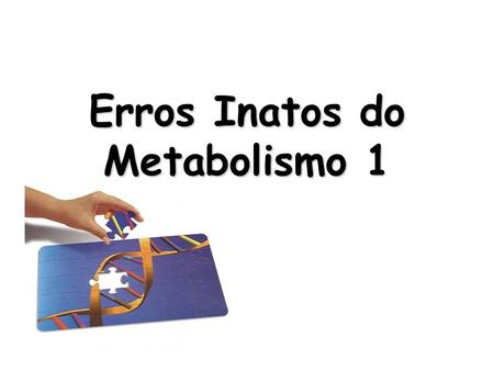 Erros Inatos do Metabolismo 1