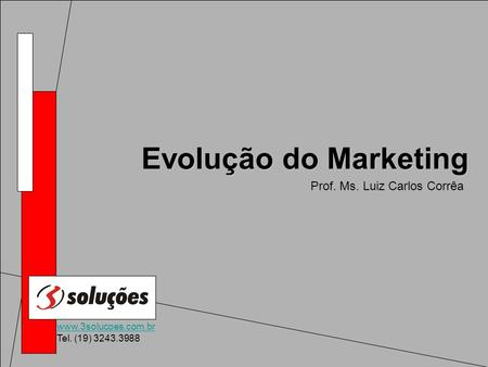 Evolução do Marketing Prof. Ms. Luiz Carlos Corrêa.