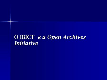 O IBICT e a Open Archives Initiative