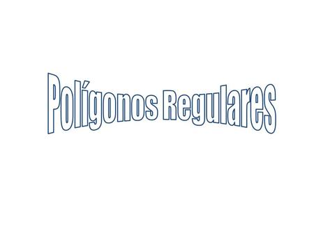 Polígonos Regulares.