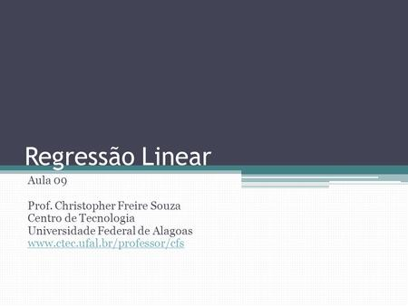 Regressão Linear Aula 09 Prof. Christopher Freire Souza