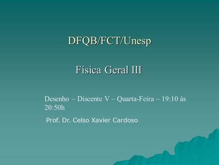 DFQB/FCT/Unesp Física Geral III