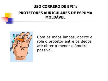 e9d31fbfa968d Uso Correto de EPI s  Protetores Auditivos Tipo Inserção ...