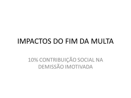IMPACTOS DO FIM DA MULTA