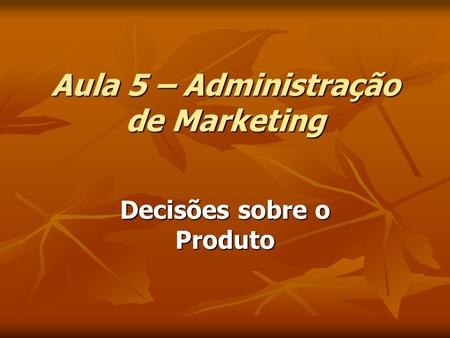 Aula 5 – Administração de Marketing