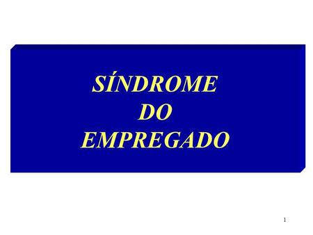 SÍNDROME DO EMPREGADO.