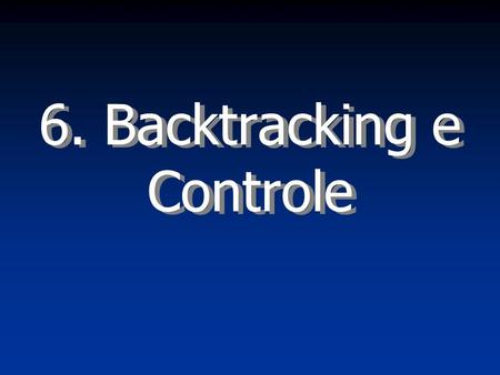 6. Backtracking e Controle